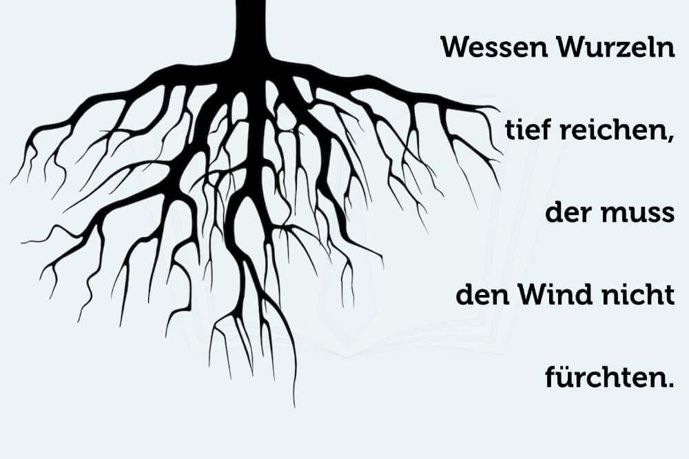 Wessen Wurzeln tief reichen, der braucht den Wind nicht fürchten - Sprichwort - Lebensweisheit