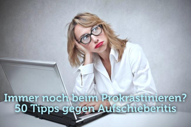 Prokrastination: 50 Tipps gegen Aufschieberitis