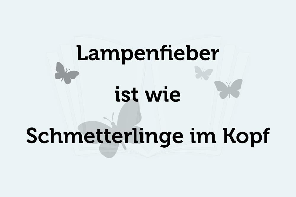 Lampenfieber ueberwinden Buehnenangst Blackout Schmetterlinge im Kopf Spruch Zitat