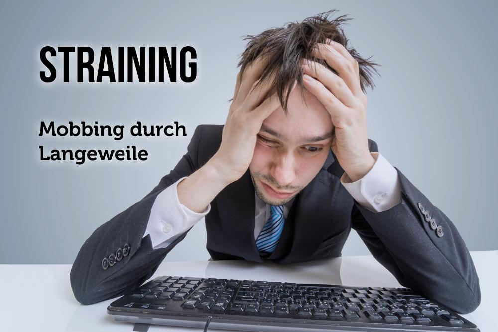 Straining Langeweile Mobbing nichts zu tun Stress Frust Depression