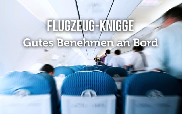 Flugzeug Knigge Tipps Benehmen an Bord Manieren