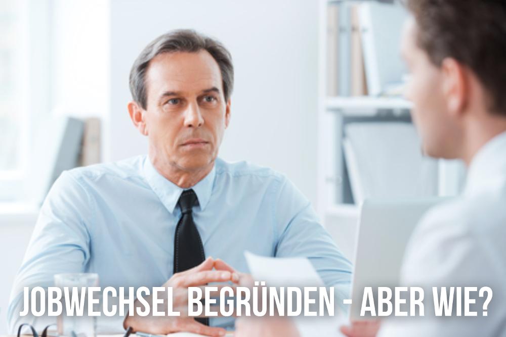 Jobwechsel begründen: Formulierungstipps für die Bewerbung