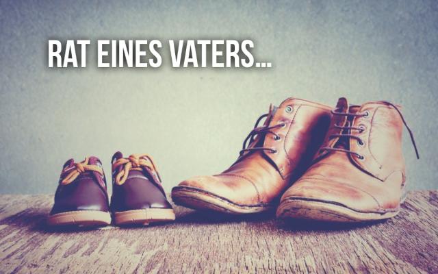 Rat eines Vaters Sprueche Zitate Schuhe Eltern