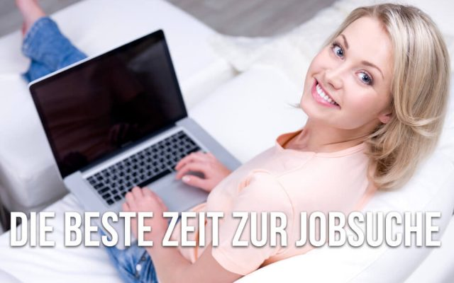 Beste Zeit Jobsuche Stellenanzeigen online