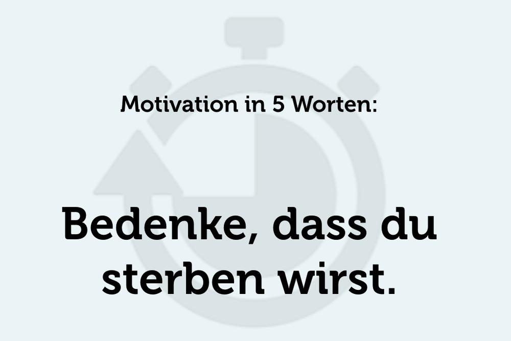 Lebensweisheit Motivation Sterblichkeit