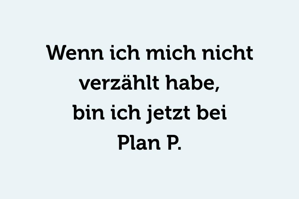 Plan B oder Plan P?