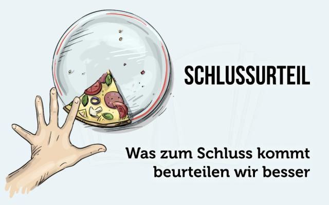Schlussurteil Schlussvorteil Schluss beurteilen wir besser Pizza