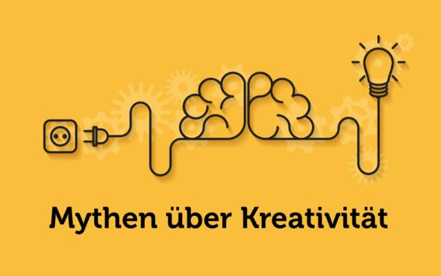 Mythen Kreativitaet was kreativ macht