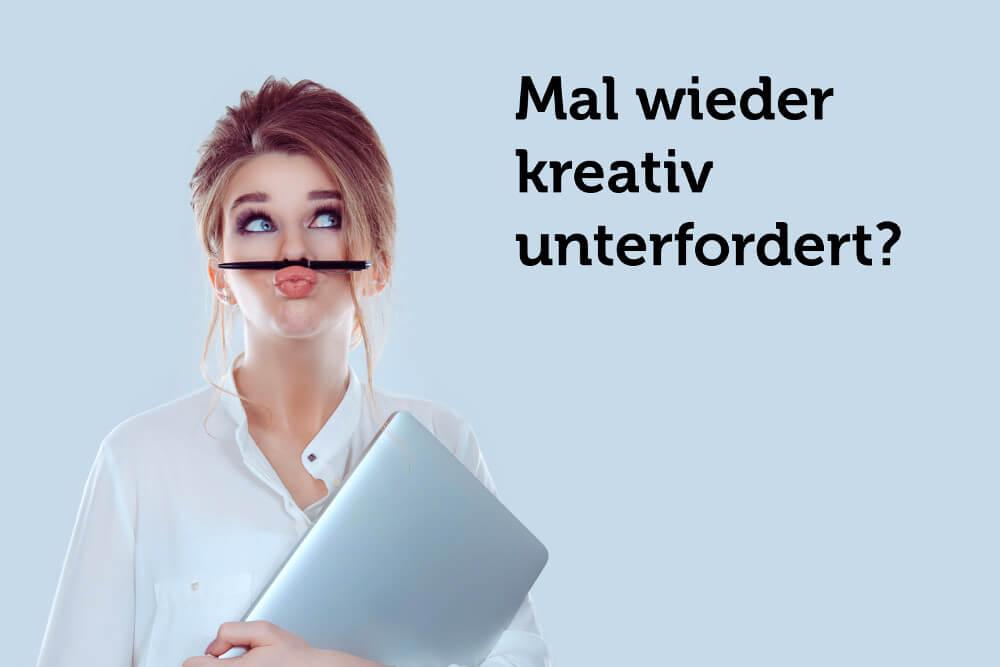 Kreativ unterfordert langweilig kein kick