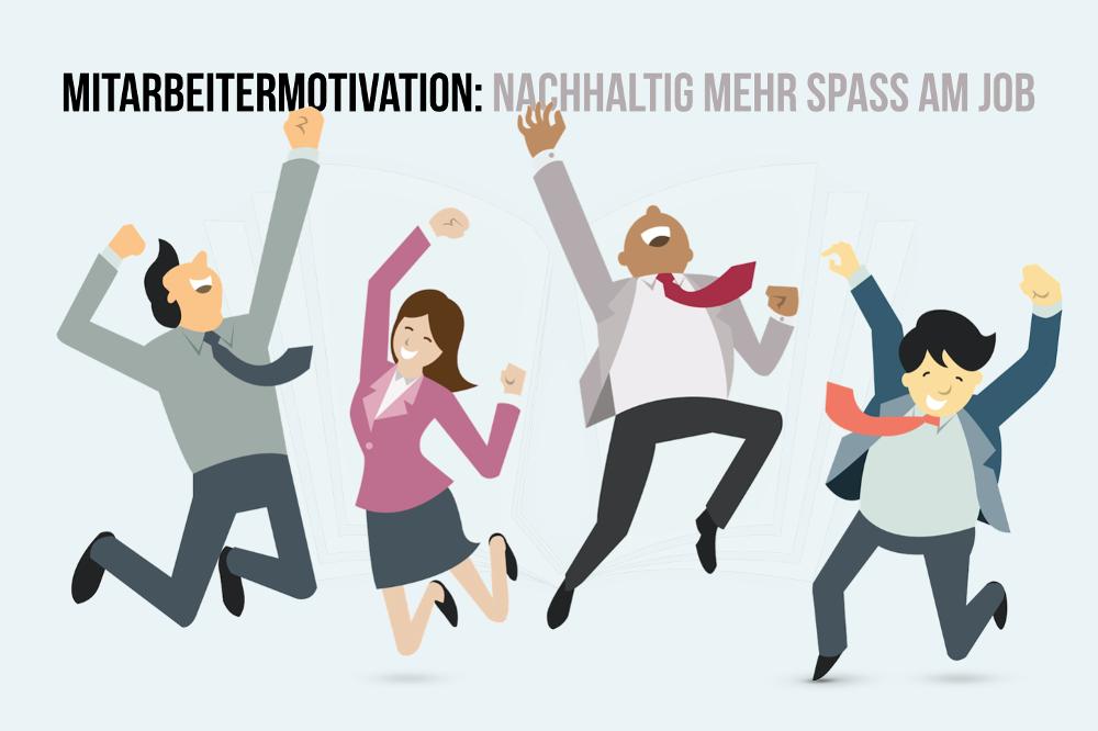 Mitarbeitermotivation: Definition, Methoden, Maßnahmen
