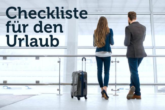 Urlaub Checkliste: Ratgeber für die Reise