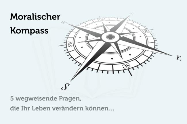 Moralischer Kompass: 5 wegweisende Fragen