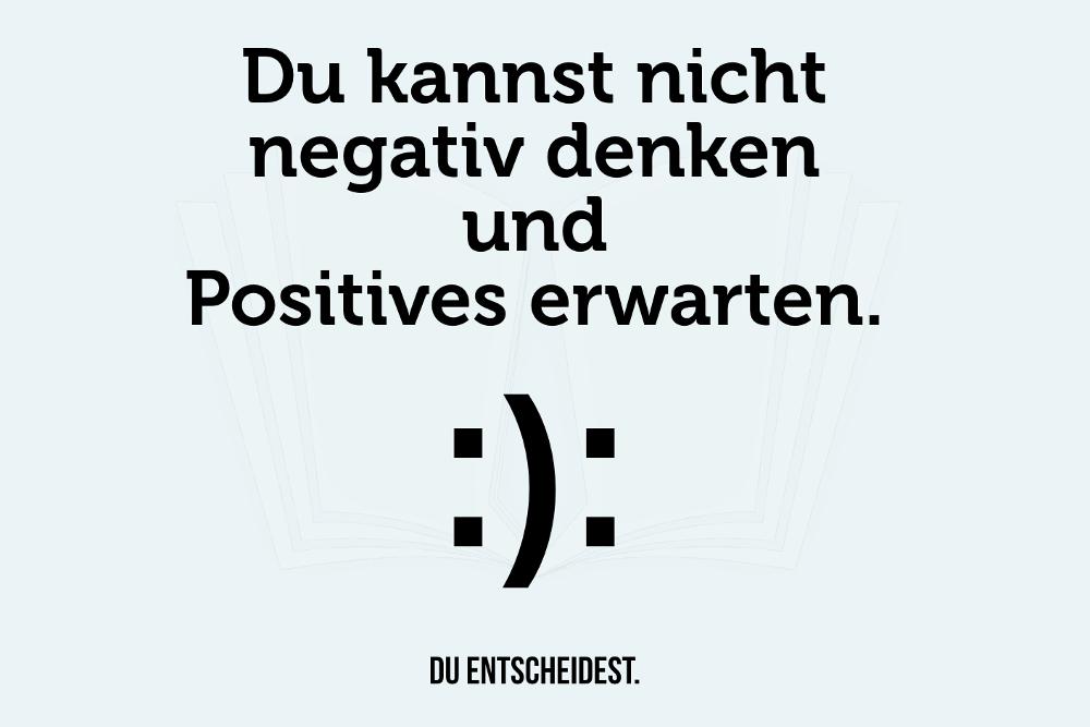 Positiv denken Optimismus Negativismus Spruch
