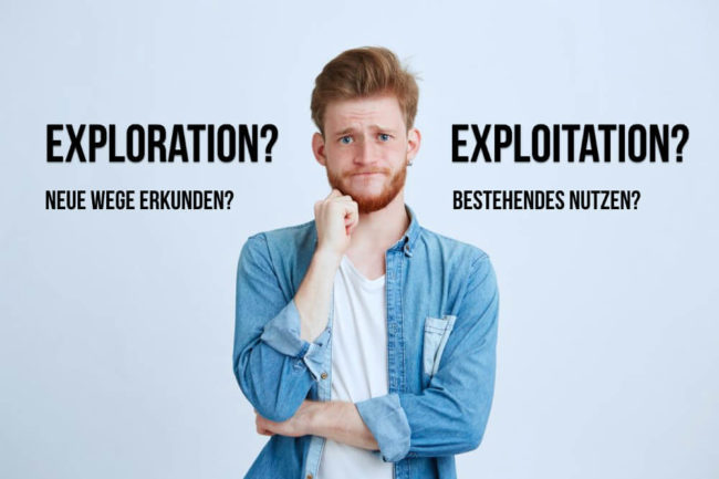 Exploration oder Exploitation: Neue Wege suchen oder alte Pfade laufen?