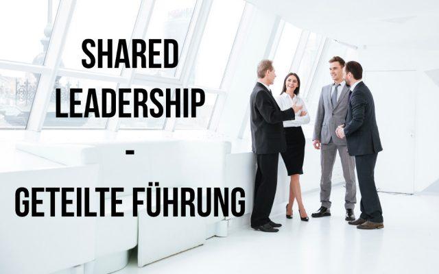 Shared Leadership Geteilte Fuehrung Definition Vorteile Deutsch
