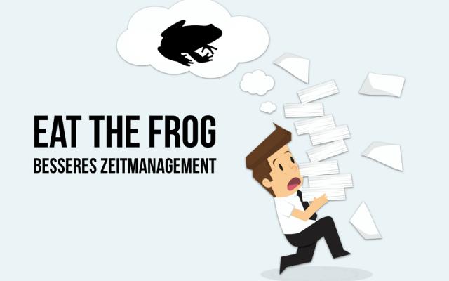 Eat the Frog first Deutsch Bedeutung Prinzip Zeitmanagement