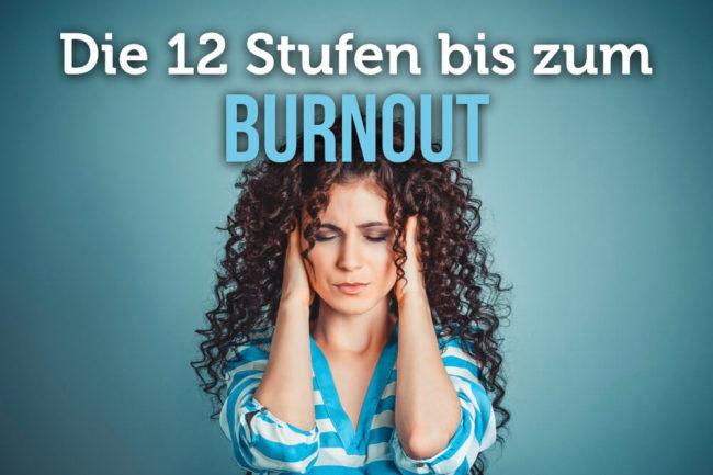 12 Stufen Modell: Auf dem besten Weg zum Burnout