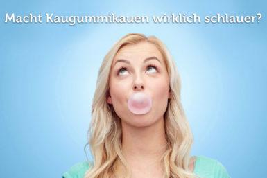 Kaugummi kauen: Machen Kaugummis schlau und gesund?