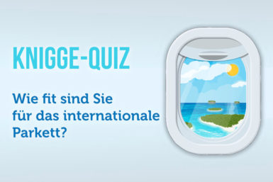 Knigge-Quiz: Sind Sie fit fürs internationale Parkett?