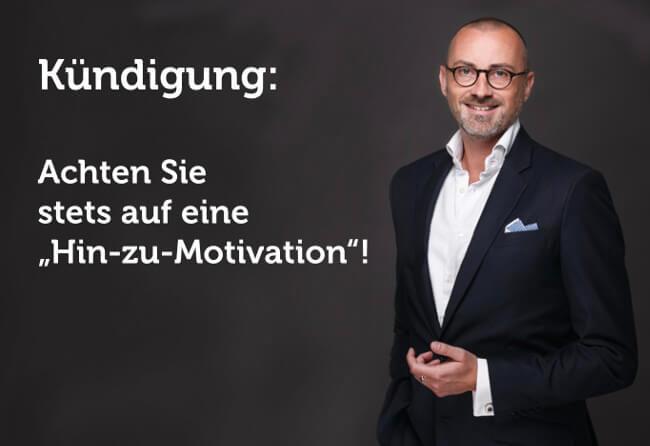 Kündigung: Das Wichtigste ist eine Hin-zu-Motivation