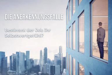 Anerkennungsfalle: Welchen Stellenwert hat Ihr Job?