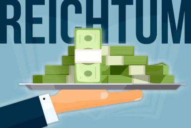 Reichtum: Arten, Voraussetzungen, Tipps