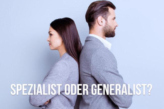 Spezialist oder Generalist: Wer hat die größeren Chancen?