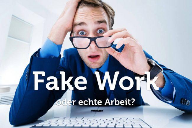 Fake Work: Arbeiten Sie wirklich?