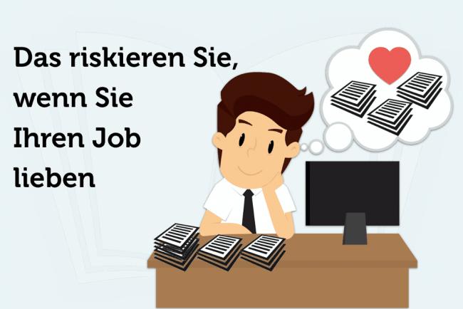 Das riskieren Sie, wenn Sie Ihren Job lieben