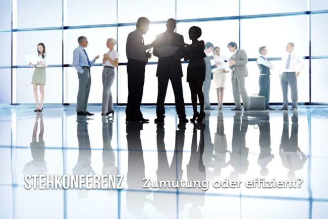 Stehkonferenz: Tipps für knackige Meetings