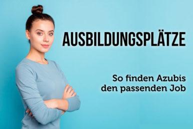 Ausbildungsplätze: So finden Azubis den richtigen Job