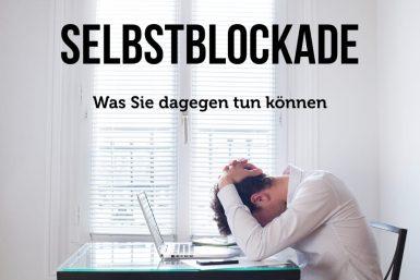Selbstblockade: Ursachen und Lösung