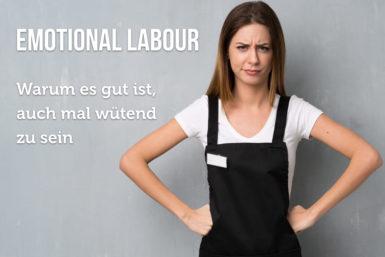 Emotional Labour: Die Gefahr von Emotionsarbeit
