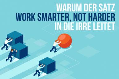 """Kommentar: Warum """"Work smart, not hard"""" gefährlich ist"""